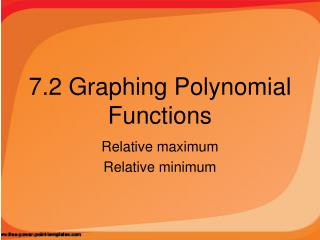 7.2 Graphing Polynomial Functions