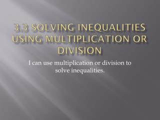 3.3 Solving Inequalities using Multiplication or Division