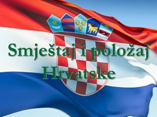 Smještaj i položaj Hrvatske
