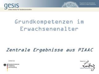 Grundkompetenzen im Erwachsenenalter Zentrale Ergebnisse aus  PIAAC