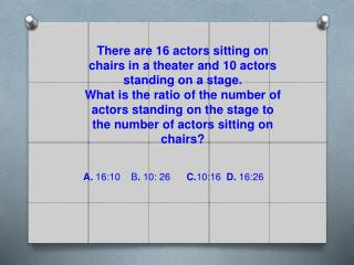 There are 16 actors sitting on chairs in a theater and 10 actors standing on a stage.