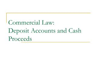 Commercial Law:  Deposit Accounts and Cash Proceeds