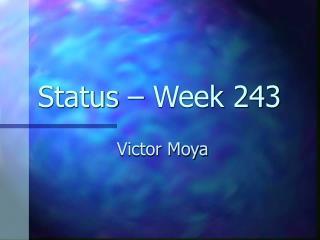 Status – Week 243