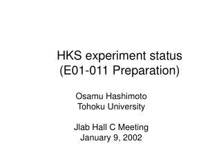 HKS experiment status  (E01-011 Preparation)