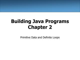 Building Java Programs Chapter 2