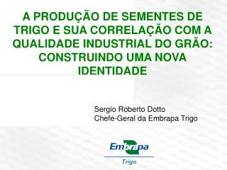 Sergio Roberto Dotto Chefe-Geral da Embrapa Trigo