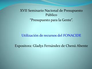 """XVII Seminario Nacional de Presupuesto Público """"Presupuesto para la Gente""""."""