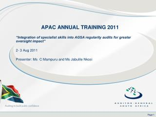 Integration of specialist skills into AGSA regularity audits for greater oversight impact    2- 3 Aug 2011   Presenter: