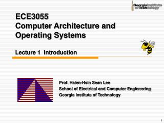 ECE3055  Computer Architecture and Operating Systems  Lecture 1  Introduction