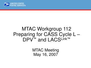 MTAC Workgroup 112 Preparing for CASS Cycle L –    DPV ™  and LACS Link ™