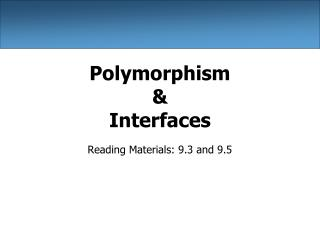 Polymorphism  &  Interfaces