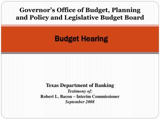 Governor s Office of Budget, Planning and Policy and Legislative Budget Board