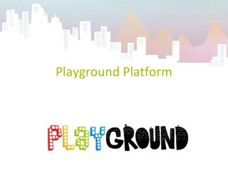 Playground Platform Playground has received support from the ...
