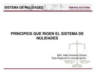 PRINCIPIOS QUE RIGEN EL SISTEMA DE NULIDADES Mtro. Adán Armenta Gómez