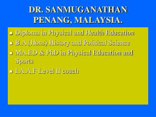 DR. SANMUGANATHAN PENANG, MALAYSIA.