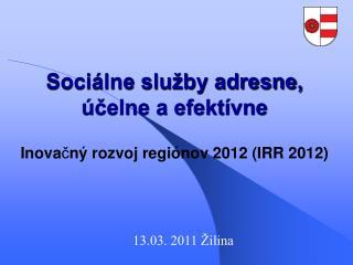 Sociálne služby adresne, účelne a efektívne Inova č ný rozvoj regiónov 2012 (IRR 2012)