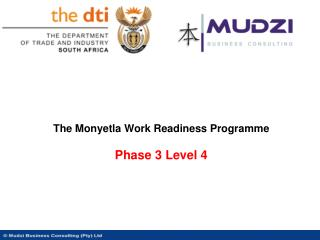 The Monyetla Work Readiness Programme  Phase  3  Level 4