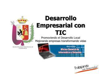 Desarrollo Empresarial con TIC Promoviendo el Desarrollo Local  Mejorando empresas transformando vidas