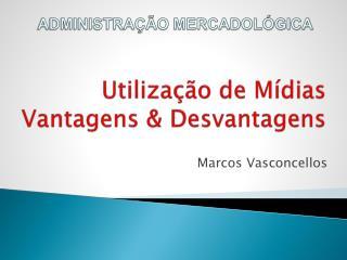 Utilização de Mídias Vantagens & Desvantagens