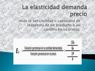La elasticidad demanda precio