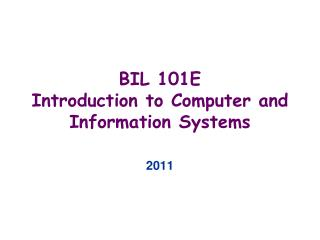 BIL 101E Introduction to Computer and Information Systems