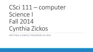 CSci  111 – computer Science I Fall 2014 Cynthia Zickos