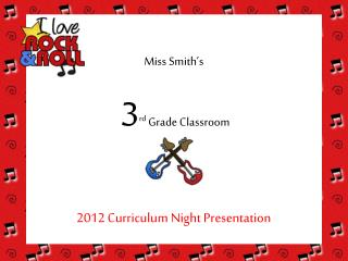 Miss Smith�s 3 rd  Grade Classroom 2012 Curriculum Night Presentation