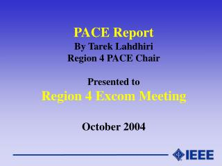 PACE Report By Tarek Lahdhiri Region 4 PACE Chair Presented to Region 4 Excom Meeting October 2004