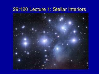 29:120 Lecture 1: Stellar Interiors