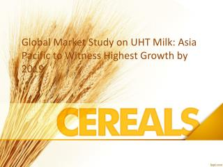 UHT Milk Market Research Report and Global Forecast to 2019