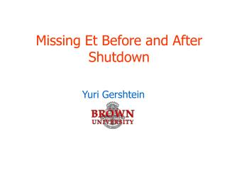 Missing Et Before and After Shutdown