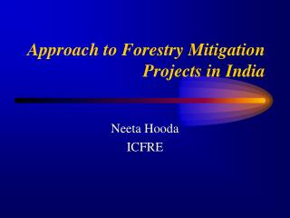 Approach to Forestry Mitigation Projects in India