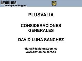PLUSVALIA CONSIDERACIONES  GENERALES DAVID LUNA SANCHEZ dluna@davidluna.co