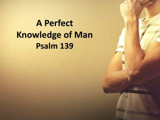 A Perfect Knowledge of Man Psalm 139
