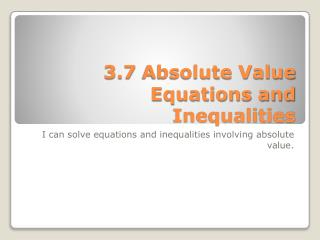 3.7 Absolute Value Equations and Inequalities