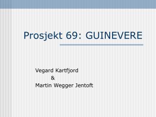 Prosjekt 69: GUINEVERE