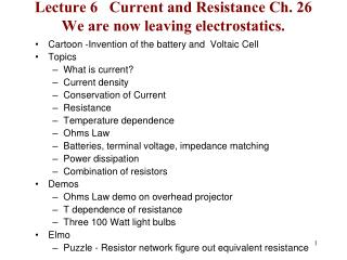 Lecture 6   Current and Resistance Ch. 26 We are now leaving electrostatics.
