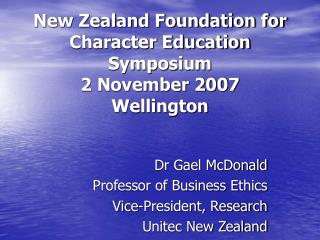 New Zealand Foundation for Character Education Symposium 2 November 2007 Wellington
