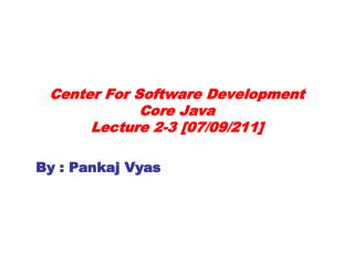 Center For Software Development  Core Java Lecture 2-3 [07/09/211]