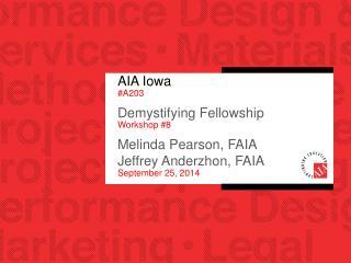 AIA Iowa  #A203 Demystifying Fellowship Workshop #8 Melinda Pearson, FAIA Jeffrey Anderzhon, FAIA