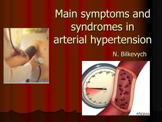 Main symptoms and syndromes in a rterial hypertension N. Bilkevych