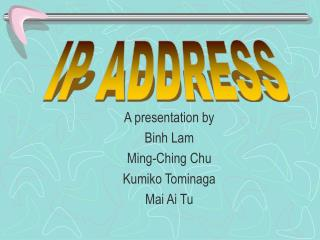 A presentation by Binh Lam Ming-Ching Chu Kumiko Tominaga Mai Ai Tu