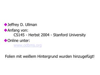Jeffrey D. Ullman Anfang von: CS145 - Herbst 2004 - Stanford University