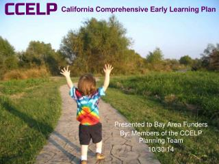 Presented to Bay Area Funders  By: Members of the CCELP Planning Team 10/30/14
