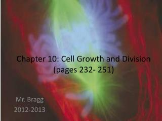 Chapter 10: Cell Growth and Division (pages 232- 251)