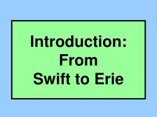 Introduction: From  Swift to Erie