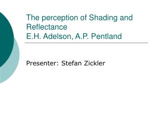 The perception of Shading and Reflectance E.H. Adelson, A.P. Pentland