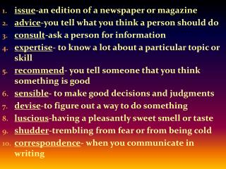 issue -an edition of a newspaper or magazine advice -you tell what you think a person should do