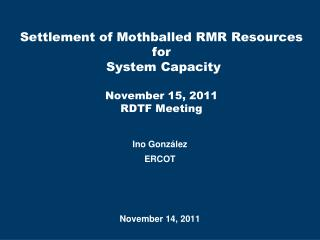 Settlement of Mothballed RMR Resources for  System Capacity November 15, 2011 RDTF Meeting
