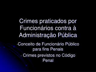 Crimes praticados por Funcionários contra à  Administração Pública